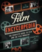 The Film Encyclopedia 7th Edition - The Complete Guide to Film and the Film Industry ebook by Ephraim Katz, Ronald Dean Nolen