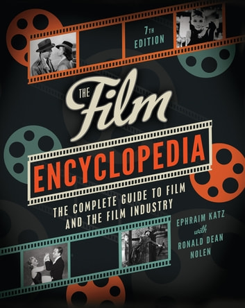 The Film Encyclopedia 7th Edition - The Complete Guide to Film and the Film Industry ebook by Ephraim Katz,Ronald Dean Nolen