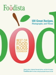 Foodista Best of Food Blogs Cookbook - 100 Great Recipes, Photographs, and Voices ebook by Sheri L. Wetherell,Barnaby Dorfman,Colin M. Saunders