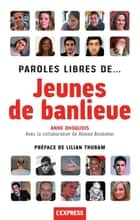 Paroles libres de... jeunes de banlieue ebook by Anne Dhoquois, Lilian Thuram, Ahmed Boubeker