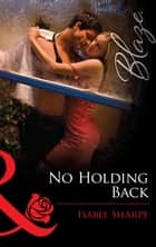No Holding Back (Mills & Boon Blaze) ebook by Isabel Sharpe