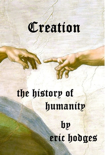 Creation: The History of Humanity ebook by Eric Hodges