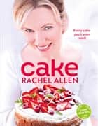 Cake: 200 fabulous foolproof baking recipes ebook by Rachel Allen