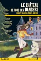 Le chateau de tous les dangers ebook by Roger Judenne, Philippe Barbeau