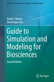 Guide to Simulation and Modeling for Biosciences ebook by David J. Barnes,Dominique Chu