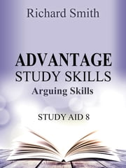 Advantage Study Skllls: Arguing Skills (Study Aid 8) ebook by Richard Smith