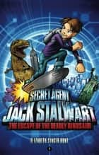Secret Agent Jack Stalwart: Book 1: The Escape of the Deadly Dinosaur: USA ebook by Elizabeth Singer Hunt