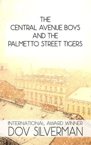 The Central Avenue Boys and the Palmetto Street Tigers ebook by Dov Silverman