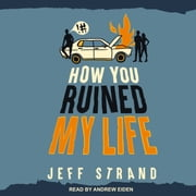 How You Ruined My Life audiobook by Jeff Strand