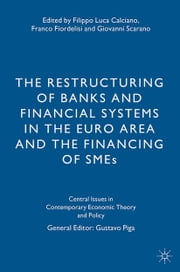 The Restructuring of Banks and Financial Systems in the Euro Area and the Financing of SMEs ebook by F. Calciano,F. Fiordelisi,G. Scarano