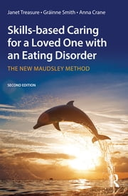 Skills-based Caring for a Loved One with an Eating Disorder - The New Maudsley Method ebook by Janet Treasure, Gráinne Smith, Anna Crane