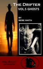 The Drifter Vol.5 - Ghosts - (A Mike McCoy Encounter) ebook by Bebe Smith