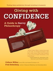 Giving with Confidence - A Guide to Savvy Philanthropy ebook by Colburn Wilbur,Fred Setterberg