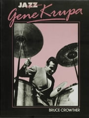 Gene Krupa: His Life and Times ebook by Bruce Crowther