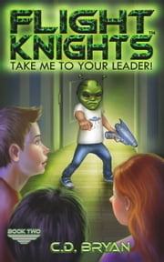 Take Me To Your Leader! (Flight Knights, Book 2) ebook by C.D. Bryan