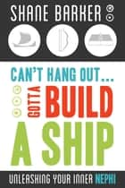 Can't Hang Out... Gotta Build a Ship ebook by Shane Barker