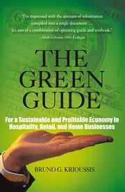The Green Guide - For a Sustainable and Profitable Economy in Hospitality, Retail, and Home Businesses ebook by Bruno G. Krioussis