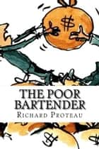 The Poor Bartender ebook by Richard Proteau