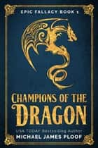 Champions of the Dragon eBook par Michael James Ploof