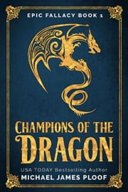Champions of the Dragon - Epic Fallacy ebook by Kobo.Web.Store.Products.Fields.ContributorFieldViewModel