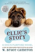 Ellie's Story - A Dog's Purpose Puppy Tale ebook by W. Bruce Cameron