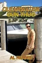 Clearwater Gun Thug ebook by Al Rennie