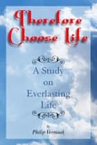 Therefore Choose Life ebook by Philip Vermaak