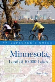 Explorer's Guide Minnesota, Land of 10,000 Lakes (Second Edition) ebook by Amy C. Rea