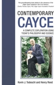 Contemporary Cayce - A Complete Exploration Using Today's Science and Philosophy ebook by Kevin J. Todeschi, MA,Henry Reed, PhD