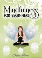 Mindfulness for Beginners ebook by Helen Jade