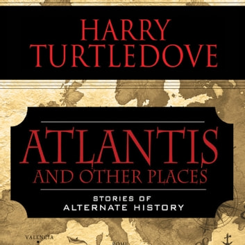 Atlantis and Other Places - Stories of Alternate History audiobook by Harry Turtledove
