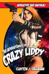 The Adventures Of Crazy Liddy ebook by Clayton J. Callahan
