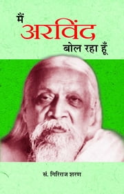 Main Arvind Bol Raha Hoon ebook by Giriraj Sharan Agrawal