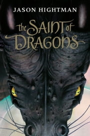 The Saint of Dragons ebook by Jason Hightman