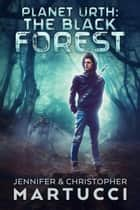 Planet Urth: The Black Forest - Planet Urth, #8 ebook by Jennifer Martucci, Christopher Martucci