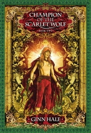 Champion of the Scarlet Wolf Book Two ebook by Ginn Hale