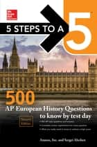 5 Steps to a 5: 500 AP European History Questions to Know by Test Day, Second Edition ebook by Anaxos Inc., Sergei Alschen