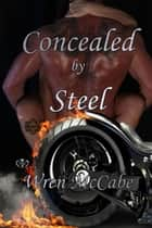 Concealed by Steel ebook by Wren McCabe