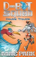 Double Trouble: D-Bot Squad 3 ebook by Mac Park, James Hart