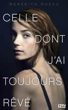 Celle dont j'ai toujours rêvé ebook by Meredith RUSSO, Noémie SAINT GAL