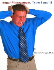 Anger Management, Types One and Two ebook by Steven T. Griggs