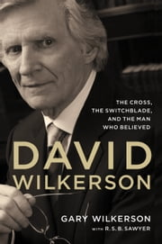 David Wilkerson - The Cross, the Switchblade, and the Man Who Believed ebook by Gary Wilkerson,R. S. B. Sawyer