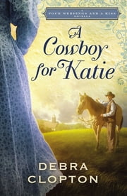 A Cowboy for Katie - A Four Weddings and A Kiss Novella ebook by Debra Clopton