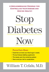 Stop Diabetes Now - A Groundbreaking Program for Controlling Your Disease and Staying Healthy ebook by William T. Cefalu,Lynn Sonberg