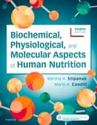 Biochemical, Physiological, and Molecular Aspects of Human Nutrition - E-Book ebook by Martha H. Stipanuk, PhD, Marie A. Caudill