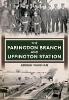 The Faringdon Branch and Uffington Station ebook by Adrian Vaughan