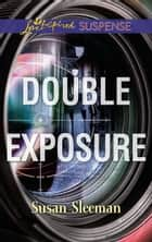 Double Exposure - An Inspirational Private Investigator Romantic Suspense Novel eBook by Susan Sleeman