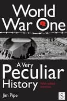 World War One, A Very Peculiar History ebook by Jim Pipe
