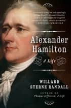 Alexander Hamilton ebook by Willard Sterne Randall