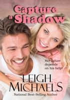 Capture a Shadow ebook by Leigh Michaels